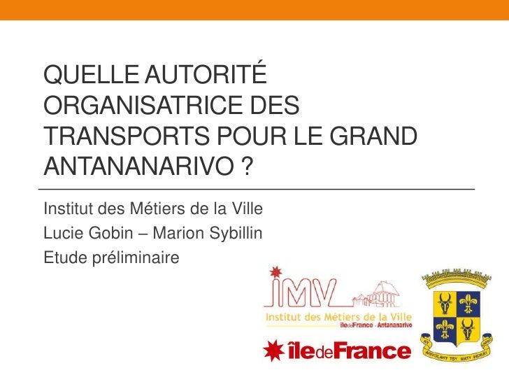 Quelle Autorité Organisatrice des Transports pour le Grand Antananarivo ?<br />Institut des Métiers de la Ville<br />Lucie...