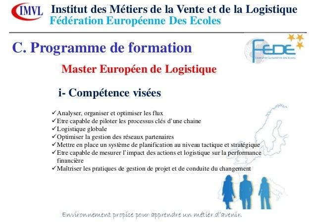 C. Programme de formationMaster Européen de Logistiquei- Compétence viséesAnalyser, organiser et optimiser les fluxEtre ca...