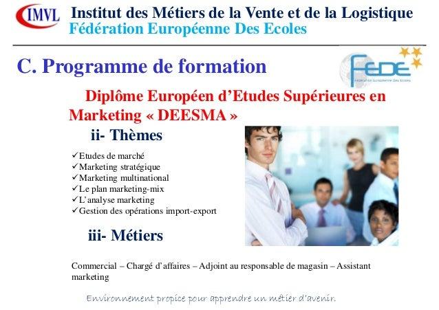 C. Programme de formationDiplôme Européen d'Etudes Supérieures enMarketing « DEESMA »ii- ThèmesEtudes de marchéMarketing s...
