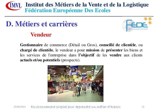 25/04/2013 21D. Métiers et carrièresVendeurGestionnaire de commerce (Détail ou Gros), conseillé de clientèle, ouchargé de ...