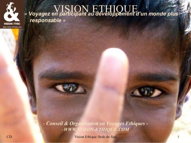 CD Vision Ethique / Inde du Sud 1 CD Vision Ethique /Inde du Sud 1 VISION ETHIQUE« Voyagez en participant au développement...