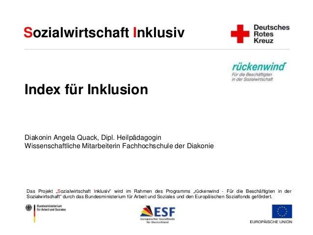 Sozialwirtschaft Inklusiv  Index für Inklusion  Diakonin Angela Quack, Dipl. Heilpädagogin  Wissenschaftliche Mitarbeiteri...