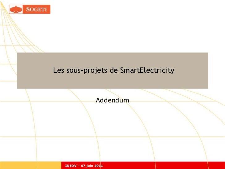 Les sous-projets de SmartElectricity                   Addendum   INEOV – 07 juin 2011