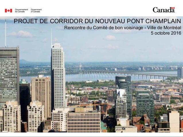 1 PROJET DE CORRIDOR DU NOUVEAU PONT CHAMPLAIN Rencontre du Comité de bon voisinage - Ville de Montréal 5 octobre 2016