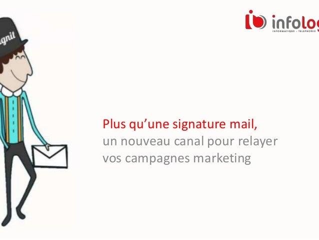 Plus qu'une signature mail, un nouveau canal pour relayer vos campagnes marketing