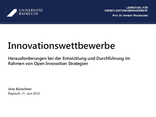 1InnovationswettbewerbeHerausforderungen bei der Entwicklung und Durchführung imRahmen von Open Innovation StrategienJens ...