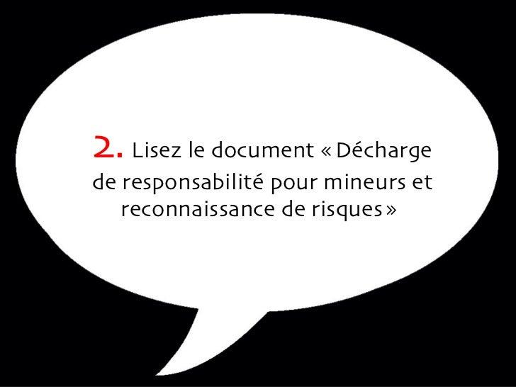 2.  Lisez le document «Décharge de responsabilité pour mineurs et reconnaissance de risques»