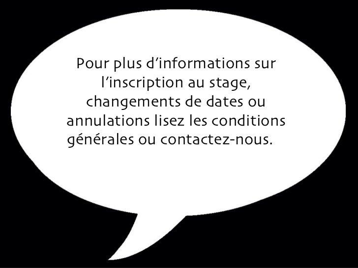 Pour plus d'informations sur l'inscription au stage, changements de dates ou annulations lisez les conditions générales ou...