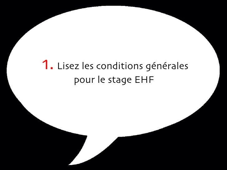 1.  Lisez les conditions générales pour le stage EHF