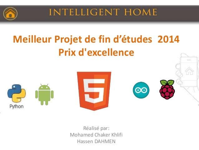 Meilleur Projet de fin d'études 2014 Prix d'excellence Réalisé par: Mohamed Chaker Khlifi Hassen DAHMEN