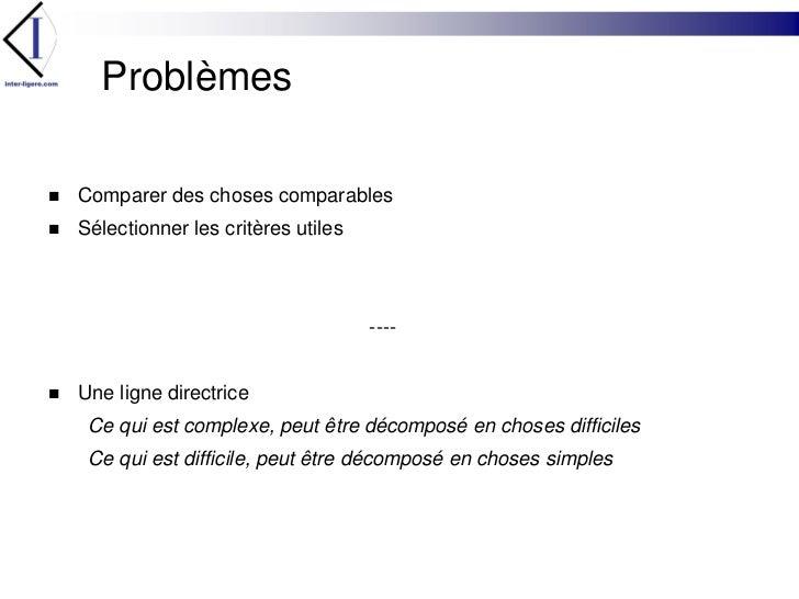 Problèmes<br />Comparer des choses comparables<br />Sélectionner les critères utiles<br />----<br />Une ligne directrice<b...