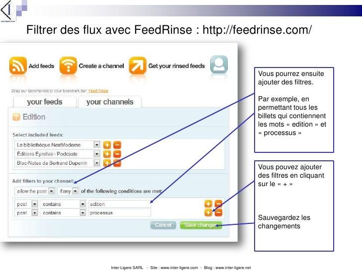 Filtrer des flux avec FeedRinse : http://feedrinse.com/<br />Vous pourrez ensuite ajouter des filtres.<br />Par exemple, e...