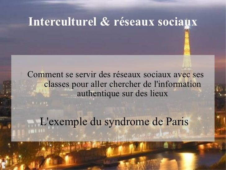 Interculturel & réseaux sociaux <ul><li>Comment se servir des réseaux sociaux avec ses classes pour aller chercher de l'in...