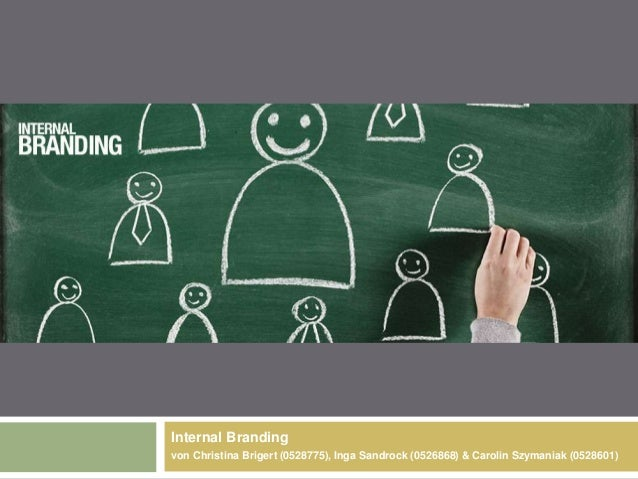 Internal Brandingvon Christina Brigert (0528775), Inga Sandrock (0526868) & Carolin Szymaniak (0528601)