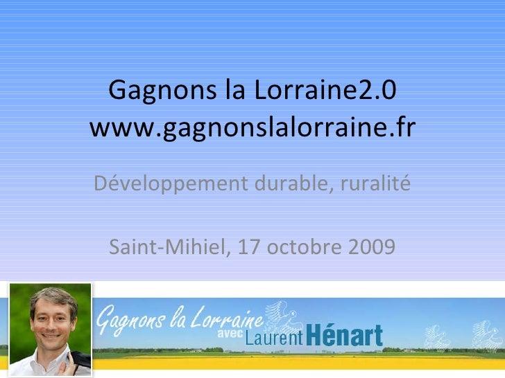 Gagnons la Lorraine2.0 www.gagnonslalorraine.fr Développement durable, ruralité Saint-Mihiel, 17 octobre 2009