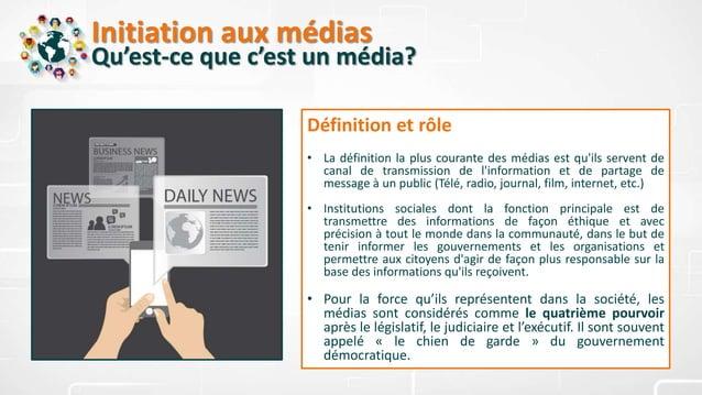 Initiation aux médias Qu'est-ce que c'est un média? Définition et rôle • La définition la plus courante des médias est qu'...