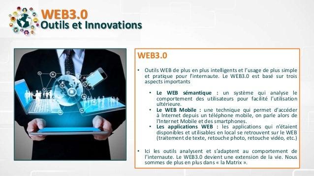 WEB3.0 Outils et Innovations WEB3.0 • Outils WEB de plus en plus intelligents et l'usage de plus simple et pratique pour l...
