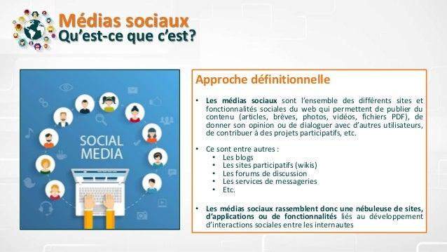 Médias sociaux Qu'est-ce que c'est? Approche définitionnelle • Les médias sociaux sont l'ensemble des différents sites et ...
