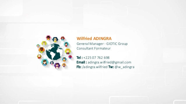 Wilfried ADINGRA General Manager - GIOTIC Group Consultant Formateur Tel : +225 07 762 698 Email : adingra.wilfried@gmail....