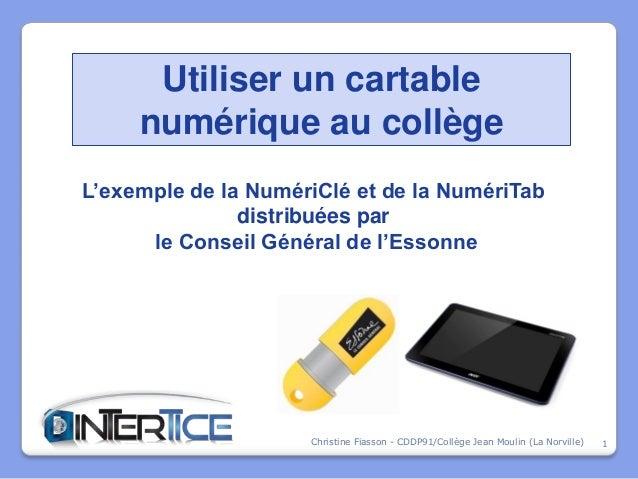 Utiliser un cartable     numérique au collègeL'exemple de la NumériClé et de la NumériTab               distribuées par   ...