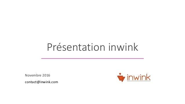 Présentation inwink Novembre 2016 contact@inwink.com