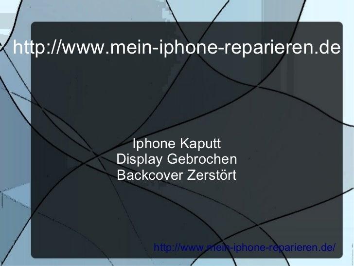 http://www.mein-iphone-reparieren.de             Iphone Kaputt           Display Gebrochen           Backcover Zerstört   ...