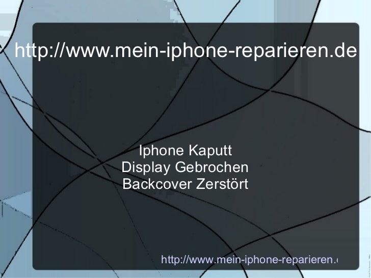 http://www.mein-iphone-reparieren.de Iphone Kaputt Display Gebrochen Backcover Zerstört http://www.mein-iphone-reparieren....