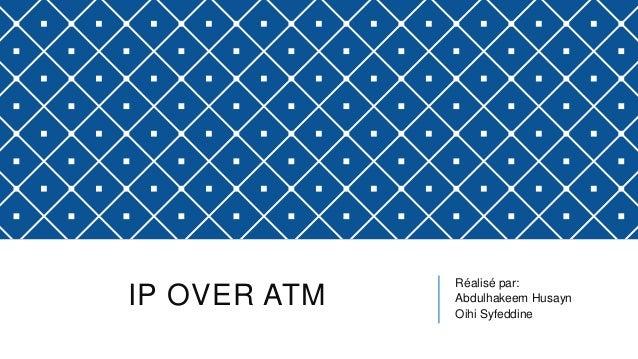 IP OVER ATM Réalisé par: Abdulhakeem Husayn Oihi Syfeddine
