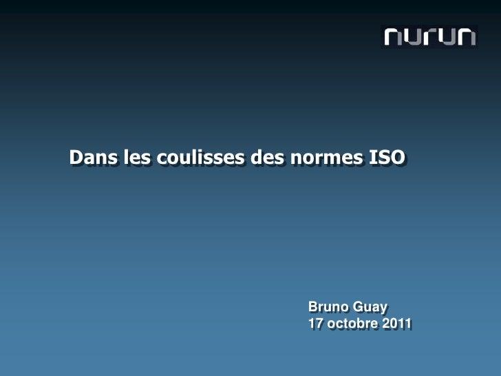 Dans les coulisses des normes ISO<br />Bruno Guay<br />17 octobre 2011<br />