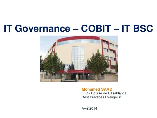 www.gfimaroc.com IT Governance – COBIT – IT BSC Mohamed SAAD CIO - Bourse de Casablanca Best Practices Evangelist Avril 20...