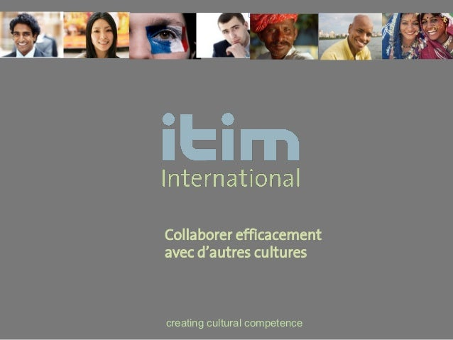 Collaborer efficacementavec d'autres culturescreating cultural competence