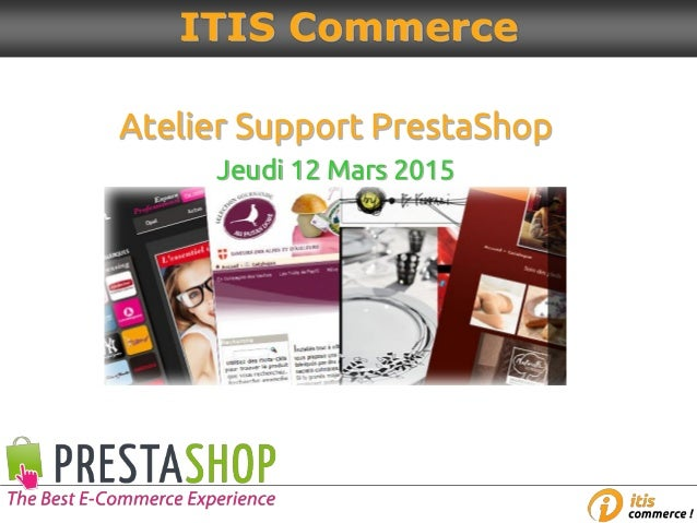 Atelier Support PrestaShop Jeudi 12 Mars 2015 ITIS Commerce