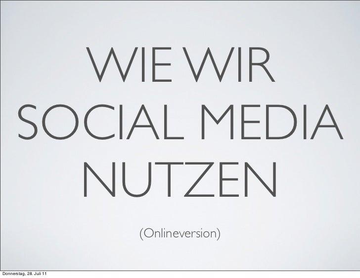 WIE WIR       SOCIAL MEDIA         NUTZEN                          (Onlineversion)Donnerstag, 28. Juli 11