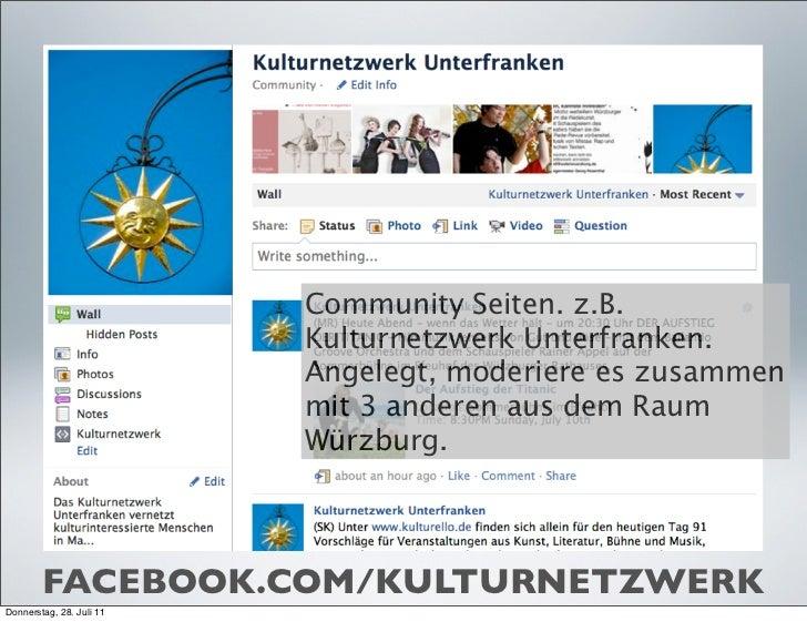 Community Seiten. z.B.                          Kulturnetzwerk Unterfranken.                          Angelegt, moderiere ...