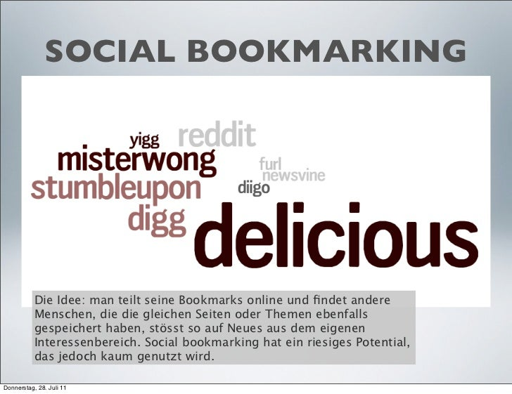 SOCIAL BOOKMARKING           Die Idee: man teilt seine Bookmarks online und findet andere           Menschen, die die gleic...