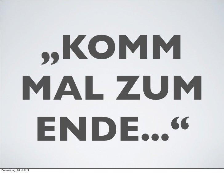 """""""KOMM               MAL ZUM               ENDE...""""Donnerstag, 28. Juli 11"""