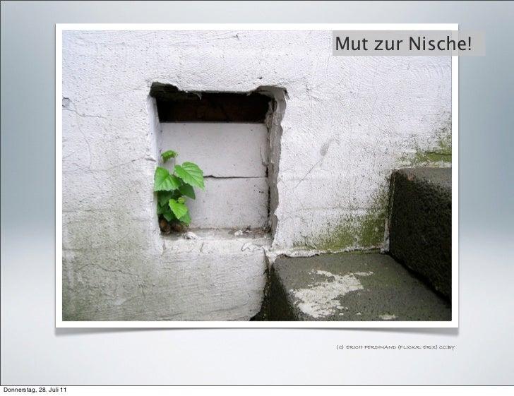Mut zur Nische!                          (C) ERICH FERDINAND (FLICKR: ERIX) CC:BYDonnerstag, 28. Juli 11