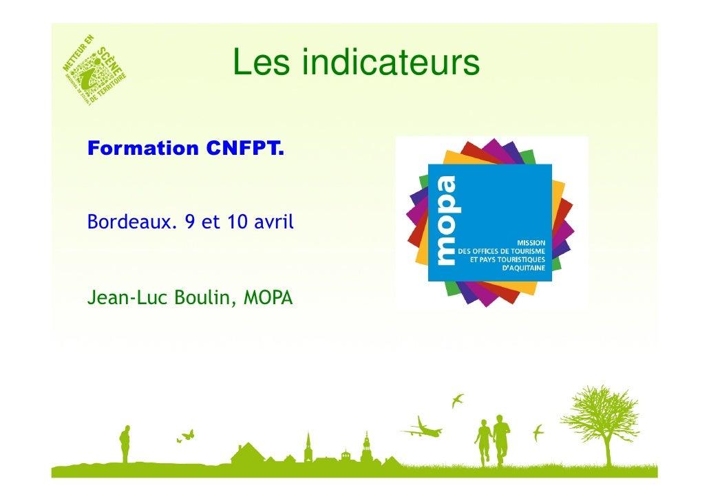 Les indicateurs  Formation CNFPT.   Bordeaux. 9 et 10 avril   Jean-Luc Boulin, MOPA