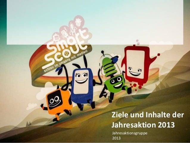 Ziele und Inhalte der Jahresaktion 2013 Jahresaktionsgruppe 2013