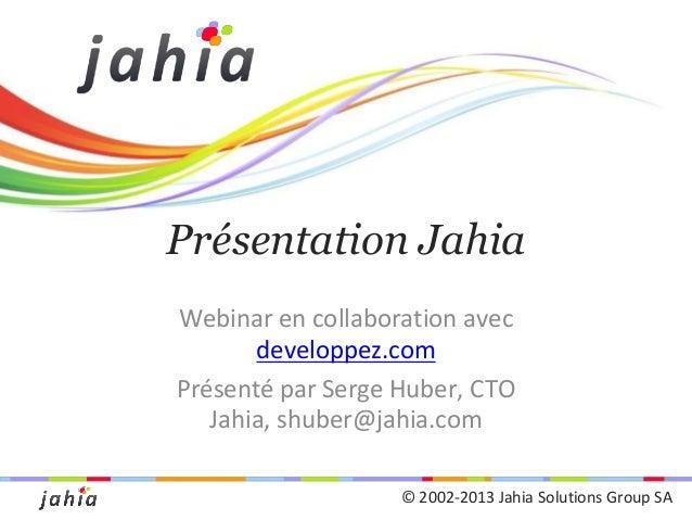 Présentation Jahia Webinar en collaboration avec developpez.com Présenté par Serge Huber, CTO Jahia, shuber@jahia.com © 20...