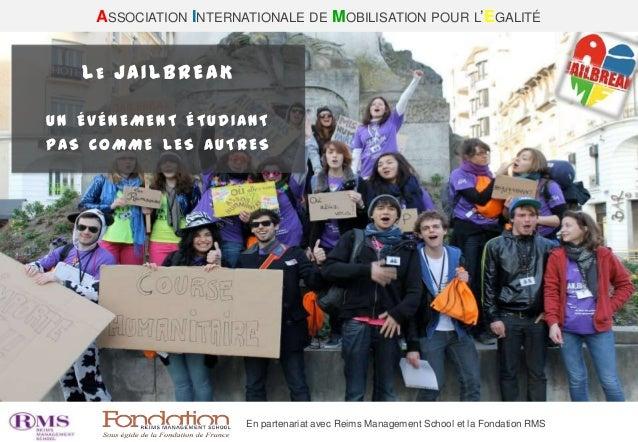 ASSOCIATION INTERNATIONALE DE MOBILISATION POUR L'EGALITÉ   LE JAILBREAKUN ÉVÉNEMENT ÉTUDIANTPAS COMME LES AUTRES         ...