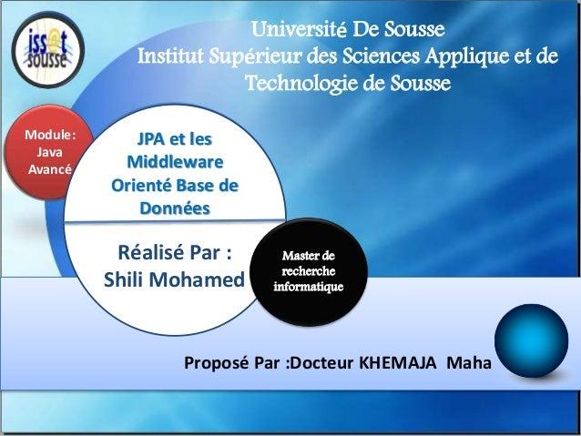 Université De Sousse Institut Supérieur des Sciences Applique et de Technologie de Sousse Module: Java Avancé  JPA et les ...
