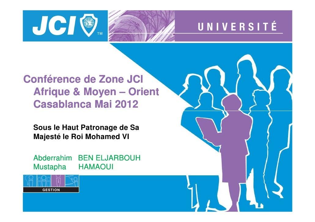 Conférence de Zone JCI Afrique & Moyen – Orient Casablanca Mai 2012 Sous le Haut Patronage de Sa Majesté le Roi Mohamed VI...