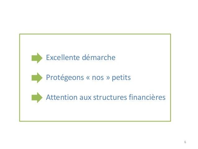 - Excellente démarche - Protégeons « nos » petits - Attention aux structures financières  6