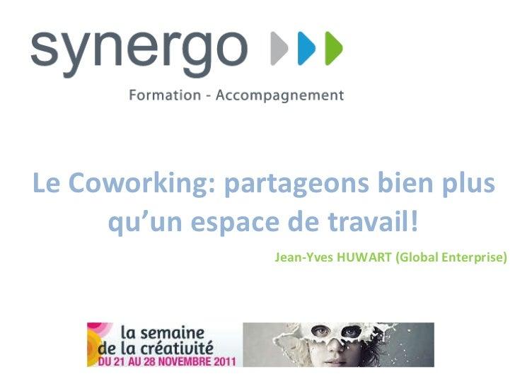 Le Coworking: partageons bien plus qu'un espace de travail! Jean-Yves HUWART (Global Enterprise)