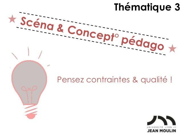 Pensez contraintes & qualité ! Thématique 3