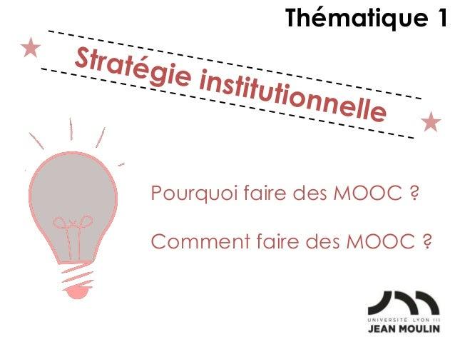 Pourquoi faire des MOOC ? Comment faire des MOOC ? Thématique 1