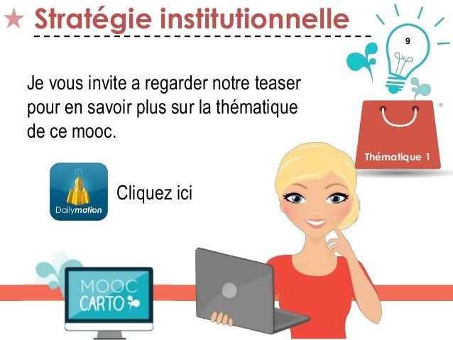 9 Stratégie institutionnelle Thématique 1 Je vous invite a regarder notre teaser pour en savoir plus sur la thématique de ...
