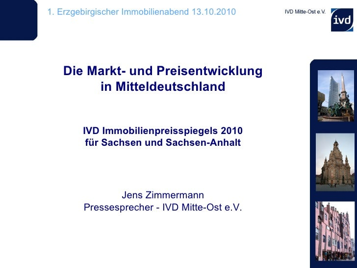 Die Markt- und Preisentwicklung in Mitteldeutschland IVD Immobilienpreisspiegels 2010 für Sachsen und Sachsen-Anhalt Jens ...