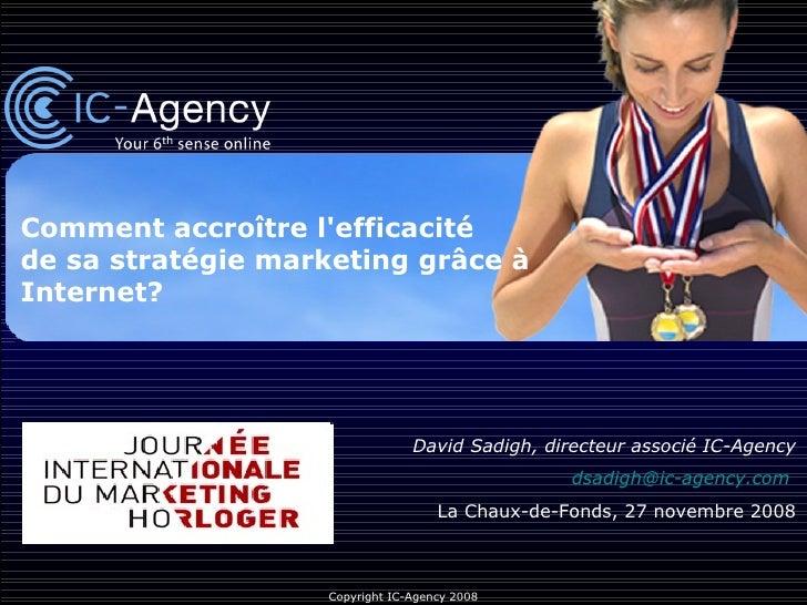 Comment accroître l'efficacité de sa stratégie marketing grâce à Internet? David Sadigh, directeur associé IC-Agency [emai...